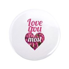 "Love You Most 3.5"" Button (100 pack)"