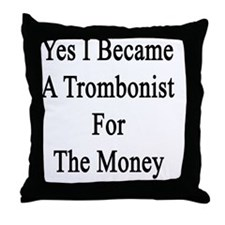 Yes I Became A Trombonist For The Mon Throw Pillow