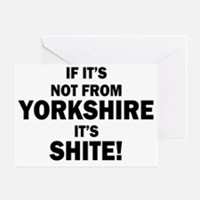 if its not from yorkshire its shite Greeting Card