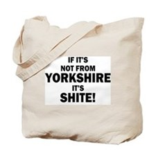 if its not from yorkshire its shite Tote Bag