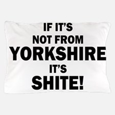 if its not from yorkshire its shite Pillow Case