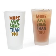 More Awesome Than You Drinking Glass