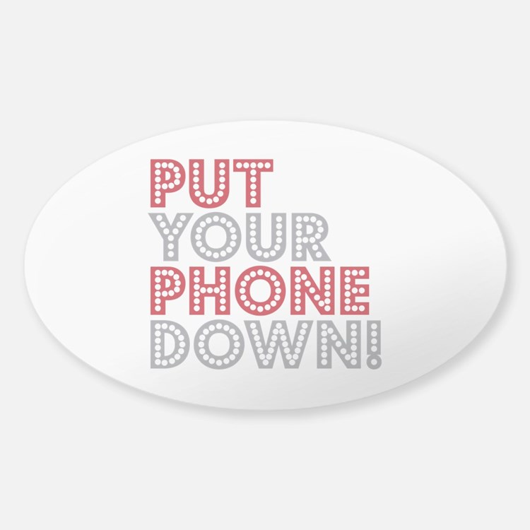 Put Your Phone Down Decal