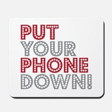Put Your Phone Down Mousepad