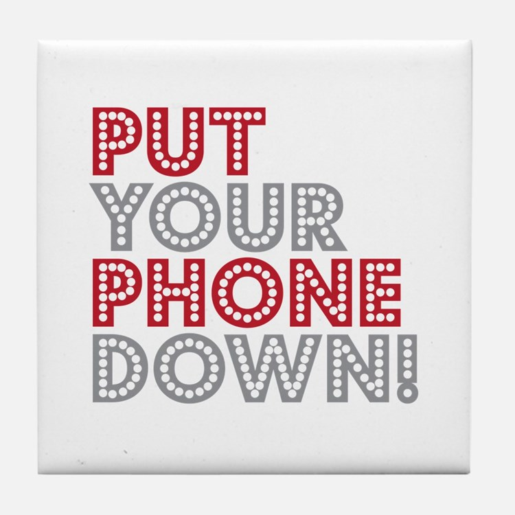 Put Your Phone Down Tile Coaster