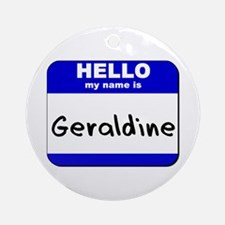hello my name is geraldine  Ornament (Round)
