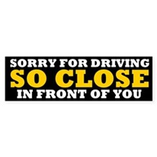 Driving So Close in Front of You Bumper Car Sticker