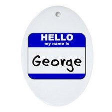 hello my name is george  Oval Ornament