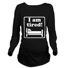 I Am Tired Long Sleeve Maternity T-Shirt