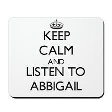 Keep Calm and listen to Abbigail Mousepad