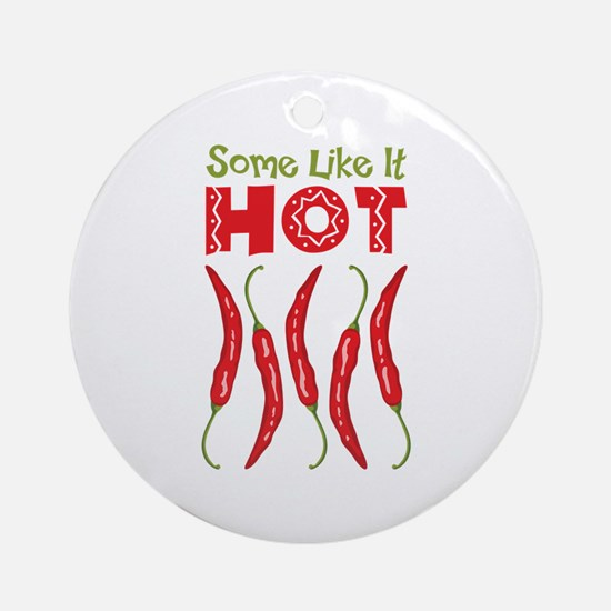 Some Like It HOT Ornament (Round)