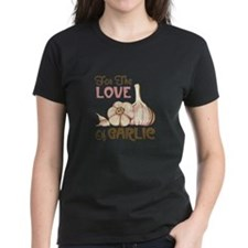 For The LOVE Of GARLIC T-Shirt