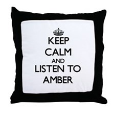 Keep Calm and listen to Amber Throw Pillow