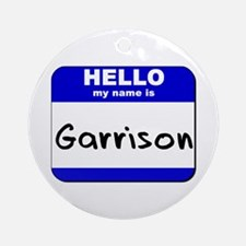 hello my name is garrison  Ornament (Round)