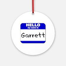 hello my name is garrett  Ornament (Round)
