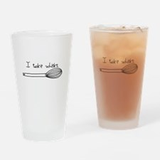 I Take Whisks Drinking Glass