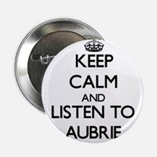 """Keep Calm and listen to Aubrie 2.25"""" Button"""