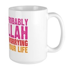 There's Probably No Allah Now Stop Worr Mug
