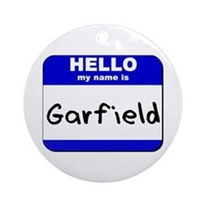 hello my name is garfield  Ornament (Round)