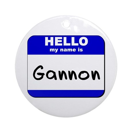 hello my name is gannon Ornament (Round)