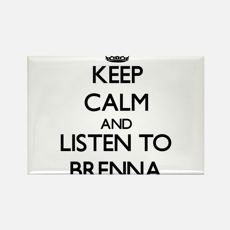 Keep Calm and listen to Brenna Magnets