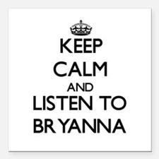 Keep Calm and listen to Bryanna Square Car Magnet
