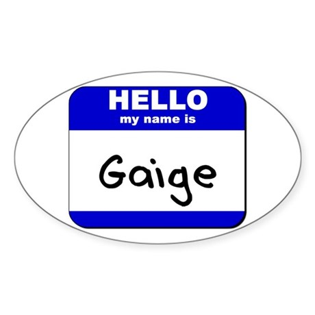 hello my name is gaige Oval Sticker