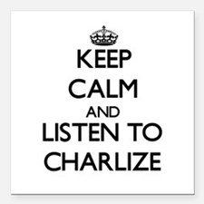 Keep Calm and listen to Charlize Square Car Magnet