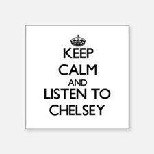 Keep Calm and listen to Chelsey Sticker