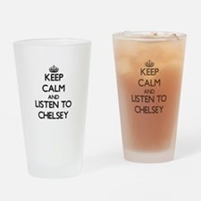 Keep Calm and listen to Chelsey Drinking Glass