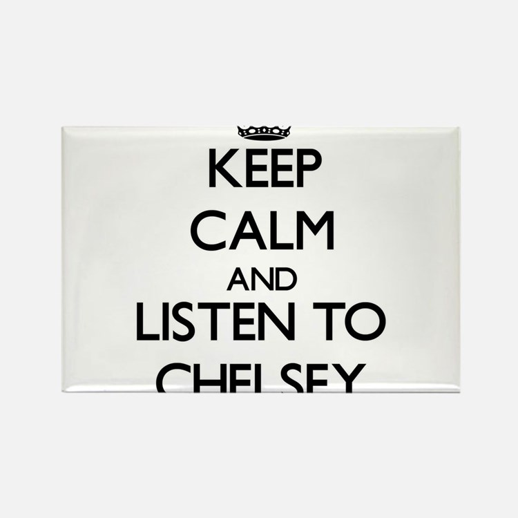 Keep Calm and listen to Chelsey Magnets