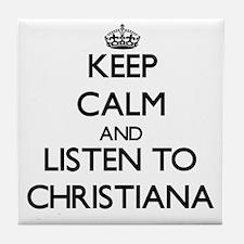 Keep Calm and listen to Christiana Tile Coaster