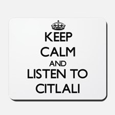 Keep Calm and listen to Citlali Mousepad