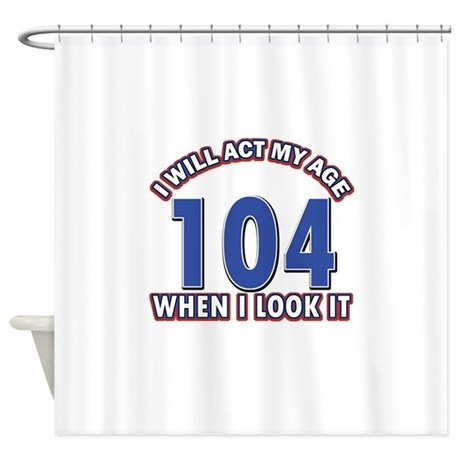 Will act 104 when i feel it Shower Curtain
