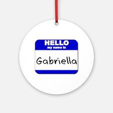hello my name is gabriella  Ornament (Round)