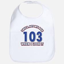 Will act 103 when i feel it Bib