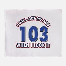 Will act 103 when i feel it Throw Blanket