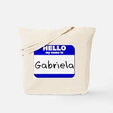 hello my name is gabriela Tote Bag