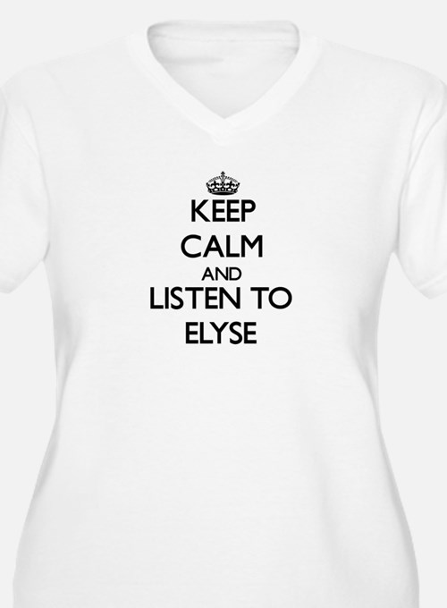 Keep Calm and listen to Elyse Plus Size T-Shirt