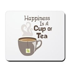 Happiness Is A Cup Of Tea Mousepad