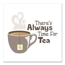"""Theres Always Time For Tea Square Car Magnet 3"""" x"""