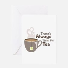 Theres Always Time For Tea Greeting Cards
