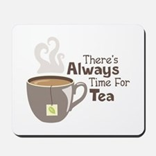 Theres Always Time For Tea Mousepad