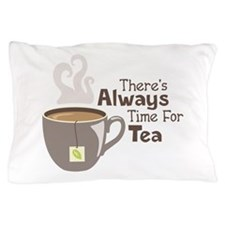 Theres Always Time For Tea Pillow Case