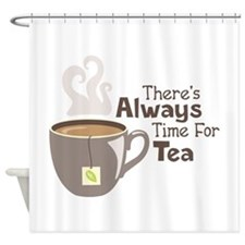Theres Always Time For Tea Shower Curtain