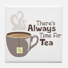 Theres Always Time For Tea Tile Coaster