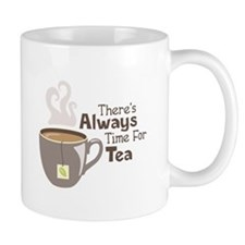 Theres Always Time For Tea Mugs