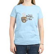 Theres Always Time For Tea T-Shirt