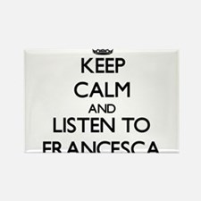 Keep Calm and listen to Francesca Magnets