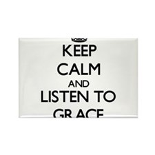 Keep Calm and listen to Grace Magnets